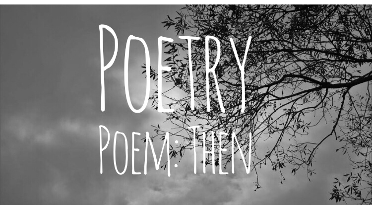Poetry Poem: Then