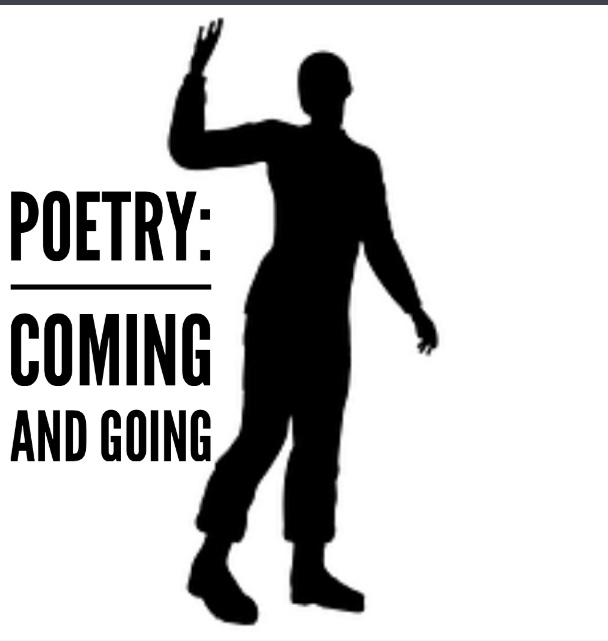 Poetry: Coming and Going
