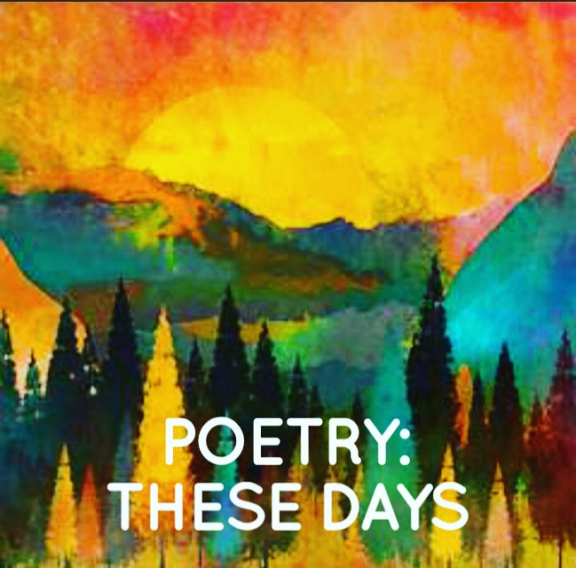 Poetry: These Days