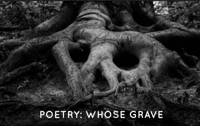 Poetry: Whose Grave