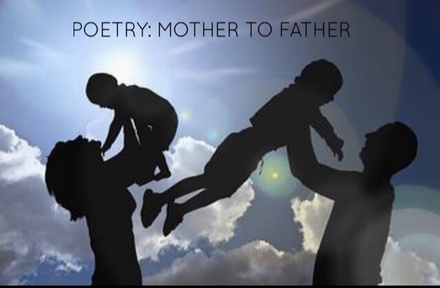Poetry: Mother to Father